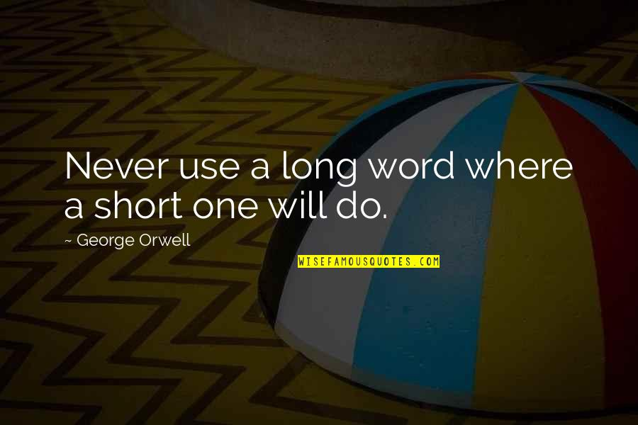 Short Inspirational Quotes By George Orwell: Never use a long word where a short
