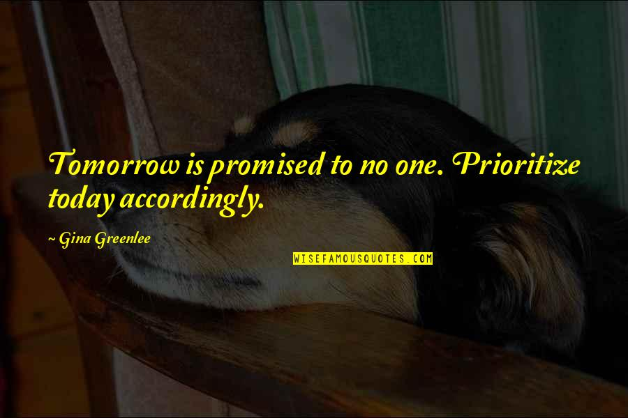 Short Inspirational Quotes By Gina Greenlee: Tomorrow is promised to no one. Prioritize today