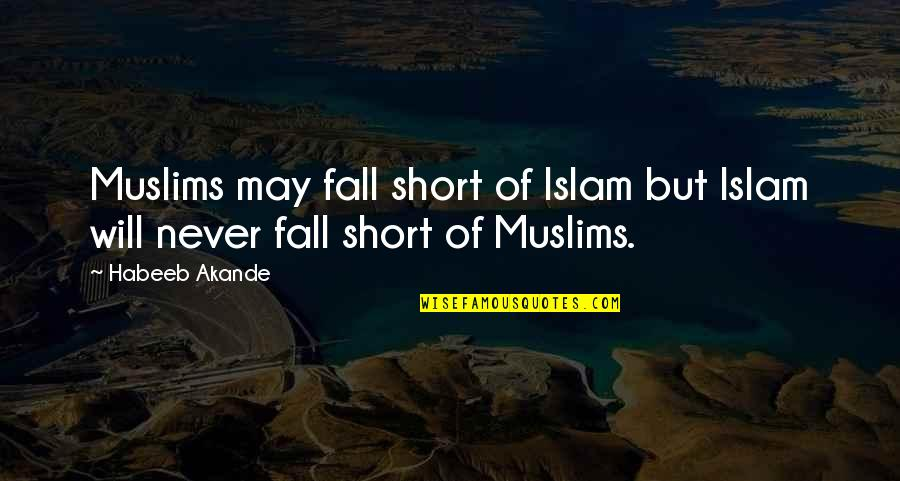 Short Inspirational Quotes By Habeeb Akande: Muslims may fall short of Islam but Islam