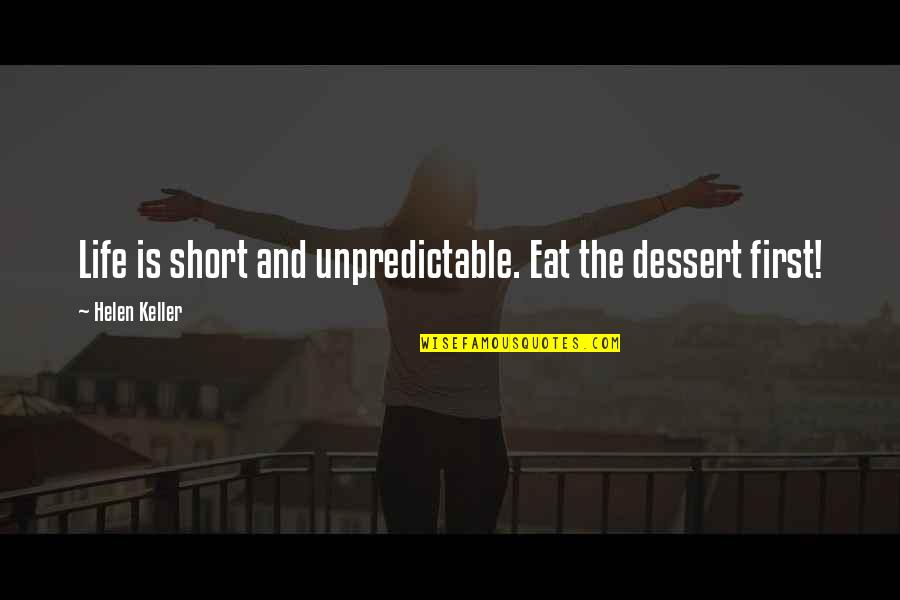 Short Inspirational Quotes By Helen Keller: Life is short and unpredictable. Eat the dessert
