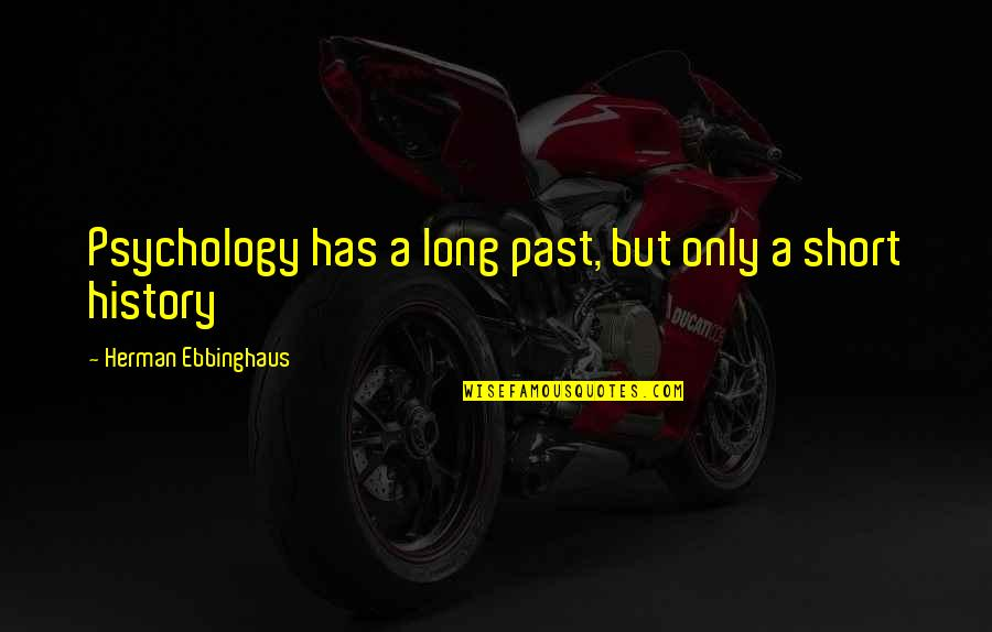 Short Inspirational Quotes By Herman Ebbinghaus: Psychology has a long past, but only a