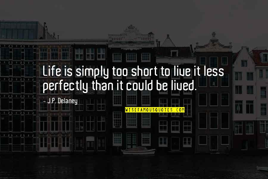 Short Inspirational Quotes By J.P. Delaney: Life is simply too short to live it