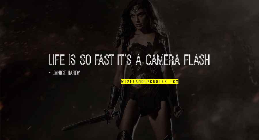 Short Inspirational Quotes By Janice Hardy: Life is so fast it's a camera flash