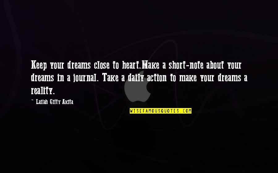 Short Inspirational Quotes By Lailah Gifty Akita: Keep your dreams close to heart.Make a short-note