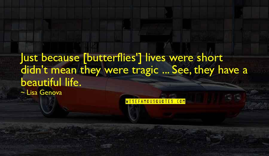 Short Inspirational Quotes By Lisa Genova: Just because [butterflies'] lives were short didn't mean