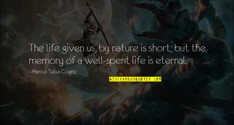 Short Inspirational Quotes By Marcus Tullius Cicero: The life given us, by nature is short;