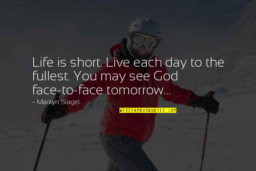 Short Inspirational Quotes By Marilyn Slagel: Life is short. Live each day to the