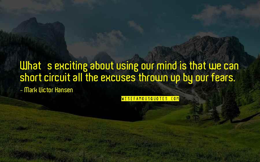 Short Inspirational Quotes By Mark Victor Hansen: What's exciting about using our mind is that