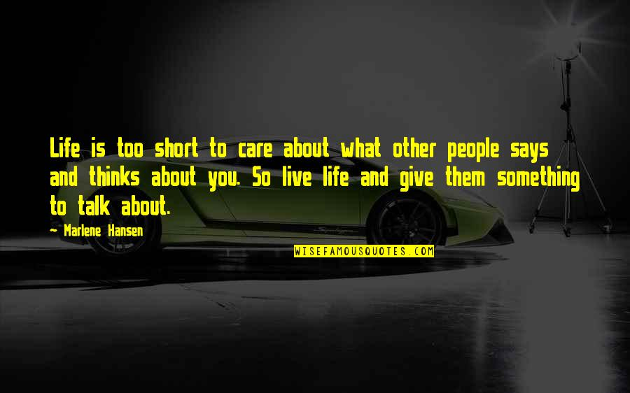 Short Inspirational Quotes By Marlene Hansen: Life is too short to care about what