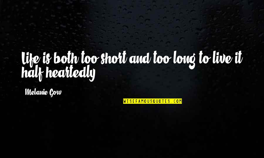 Short Inspirational Quotes By Melanie Gow: Life is both too short and too long