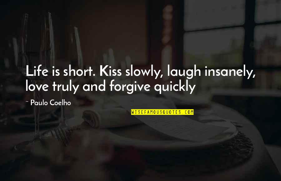 Short Inspirational Quotes By Paulo Coelho: Life is short. Kiss slowly, laugh insanely, love