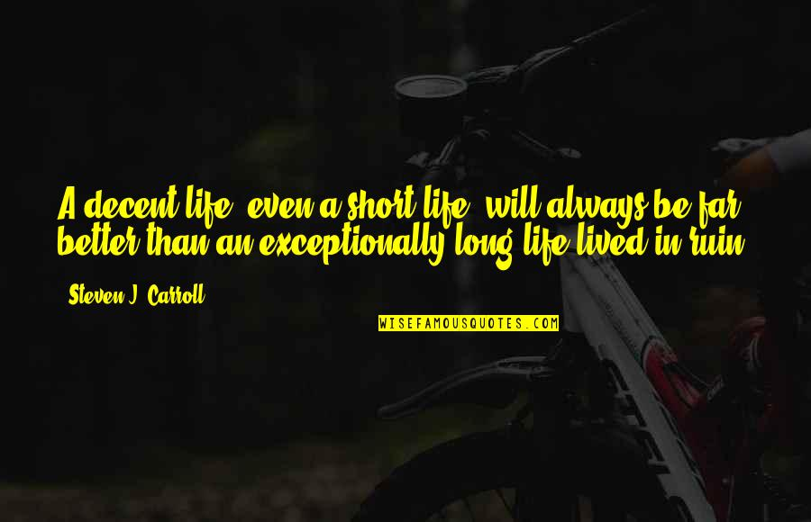 Short Inspirational Quotes By Steven J. Carroll: A decent life, even a short life, will