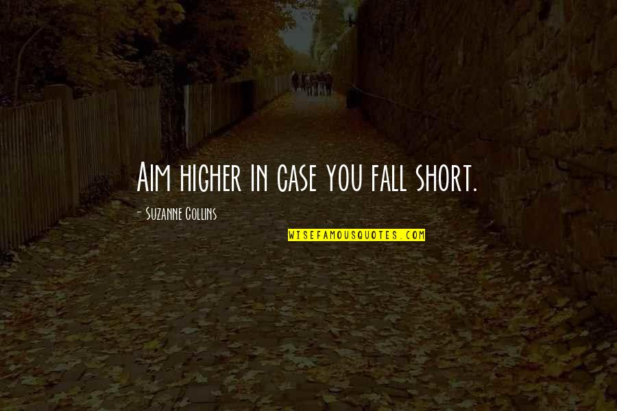 Short Inspirational Quotes By Suzanne Collins: Aim higher in case you fall short.