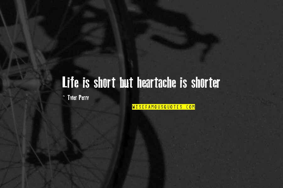 Short Inspirational Quotes By Tyler Perry: Life is short but heartache is shorter