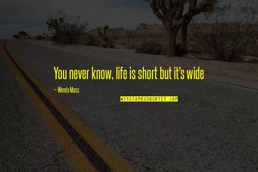 Short Inspirational Quotes By Wendy Mass: You never know, life is short but it's
