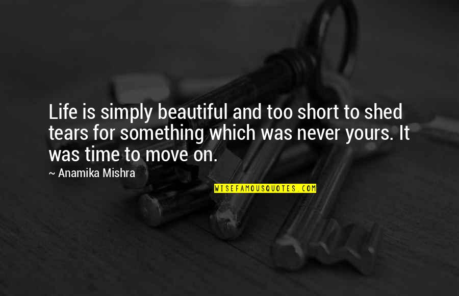 Short Life Thoughts Quotes By Anamika Mishra: Life is simply beautiful and too short to