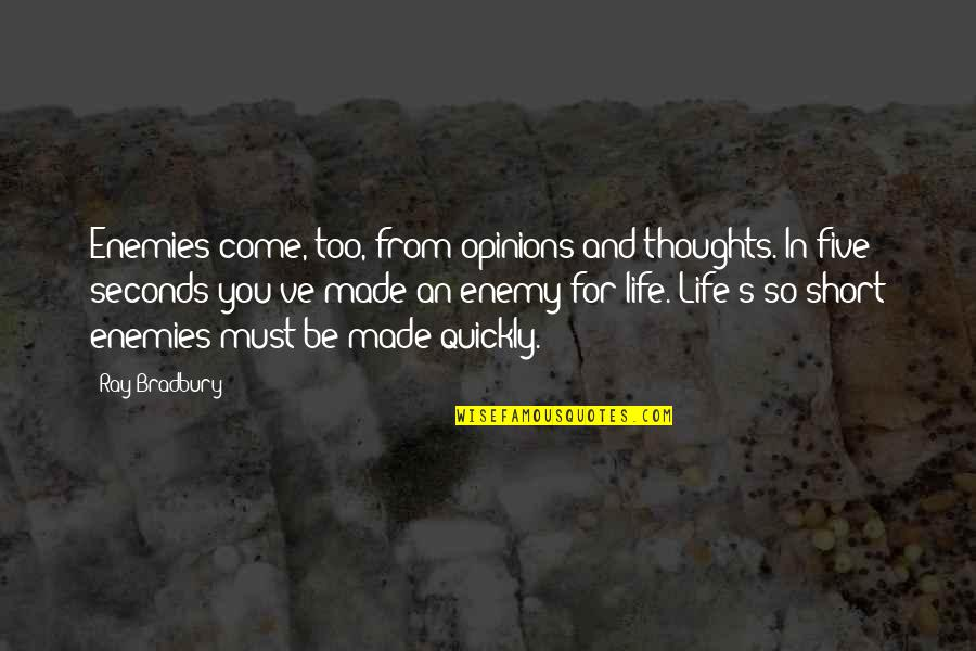 Short Life Thoughts Quotes By Ray Bradbury: Enemies come, too, from opinions and thoughts. In
