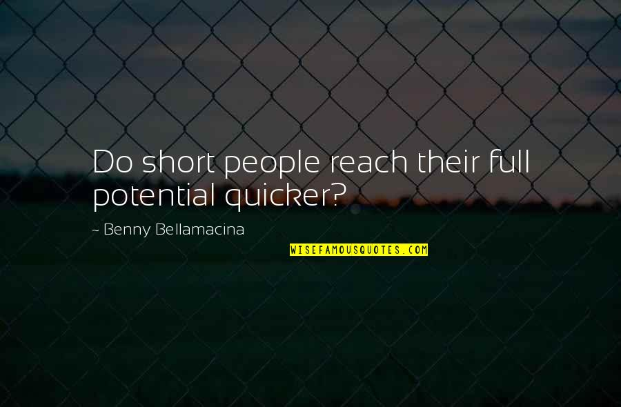 Short Life Wisdom Quotes By Benny Bellamacina: Do short people reach their full potential quicker?