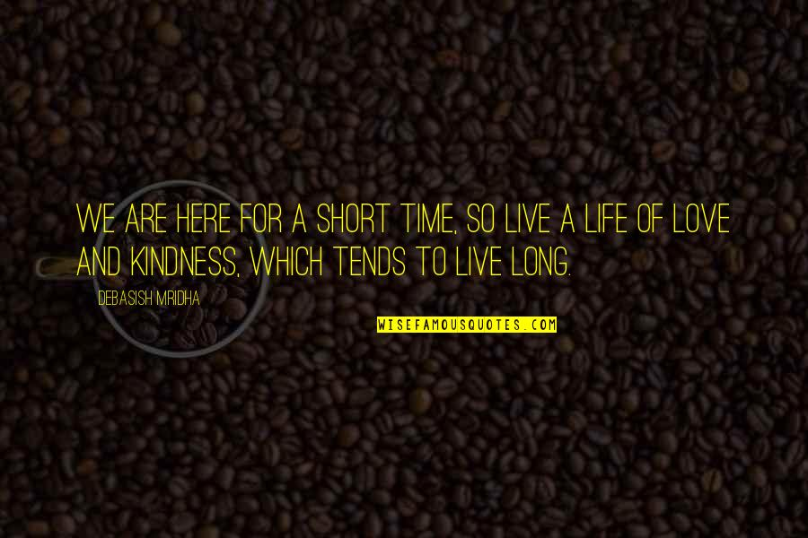 Short Life Wisdom Quotes By Debasish Mridha: We are here for a short time, so