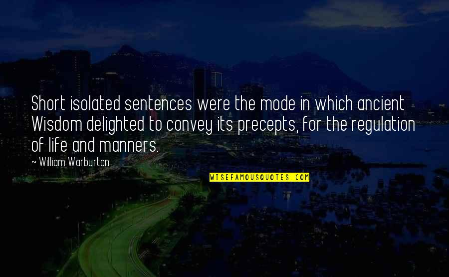 Short Life Wisdom Quotes By William Warburton: Short isolated sentences were the mode in which