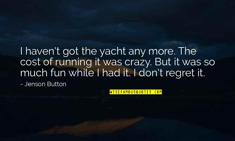 Short Love Song Lyrics Quotes By Jenson Button: I haven't got the yacht any more. The