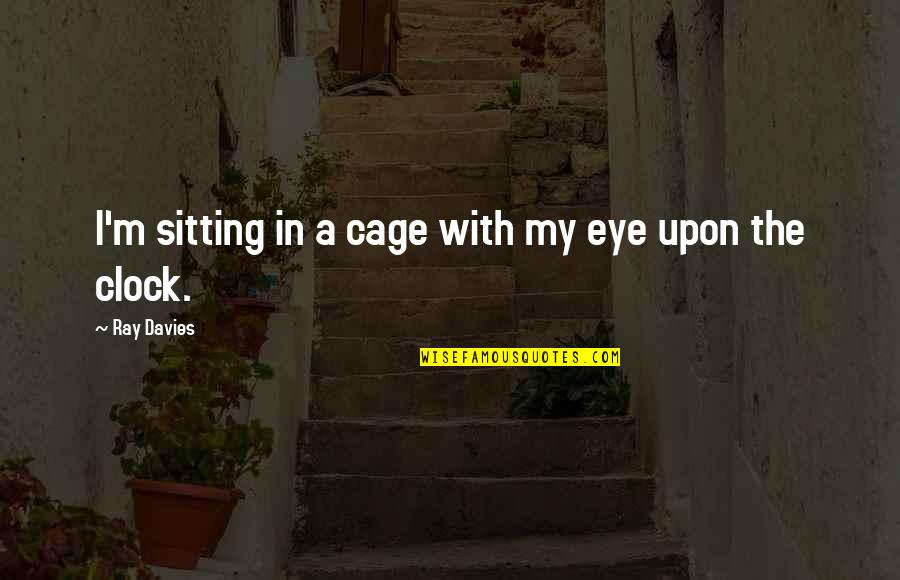 Short Love Song Lyrics Quotes By Ray Davies: I'm sitting in a cage with my eye