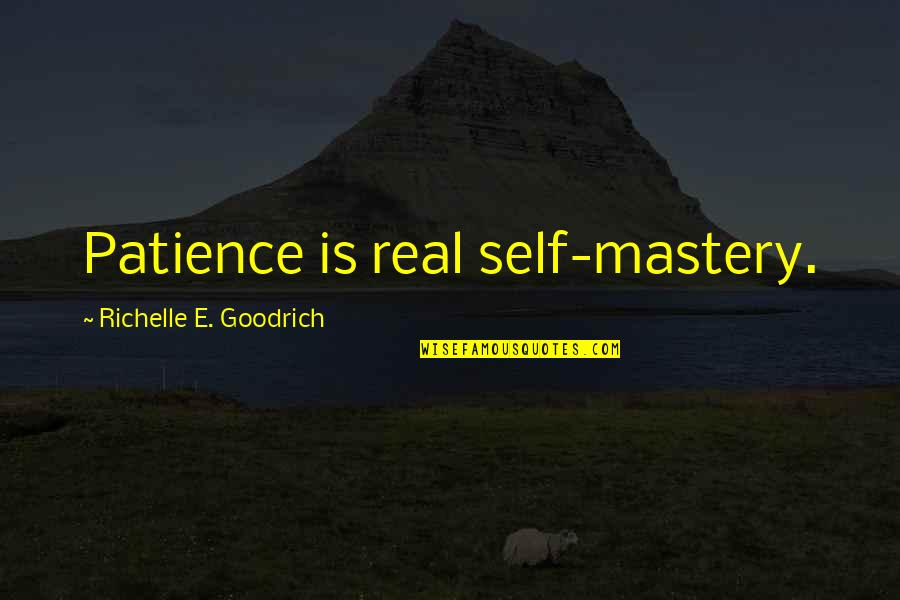 Short Love Song Lyrics Quotes By Richelle E. Goodrich: Patience is real self-mastery.