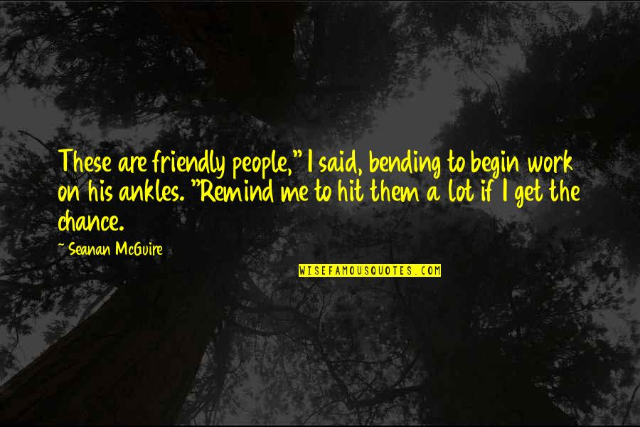 """Short Love Song Lyrics Quotes By Seanan McGuire: These are friendly people,"""" I said, bending to"""