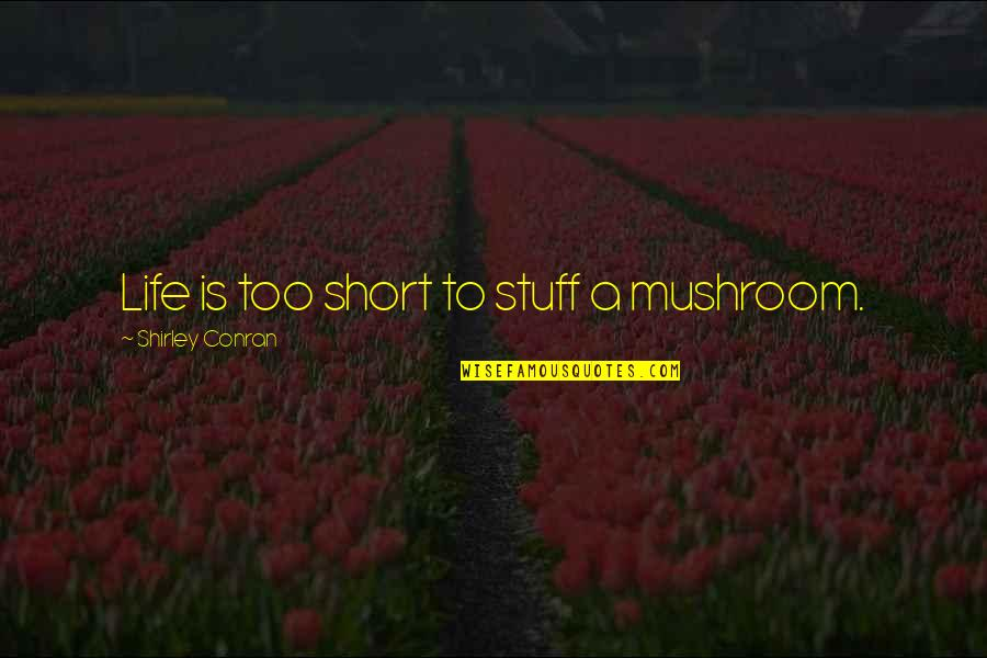 Short Mushroom Quotes By Shirley Conran: Life is too short to stuff a mushroom.