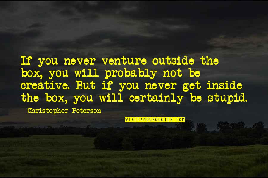 Short Native American Quotes By Christopher Peterson: If you never venture outside the box, you