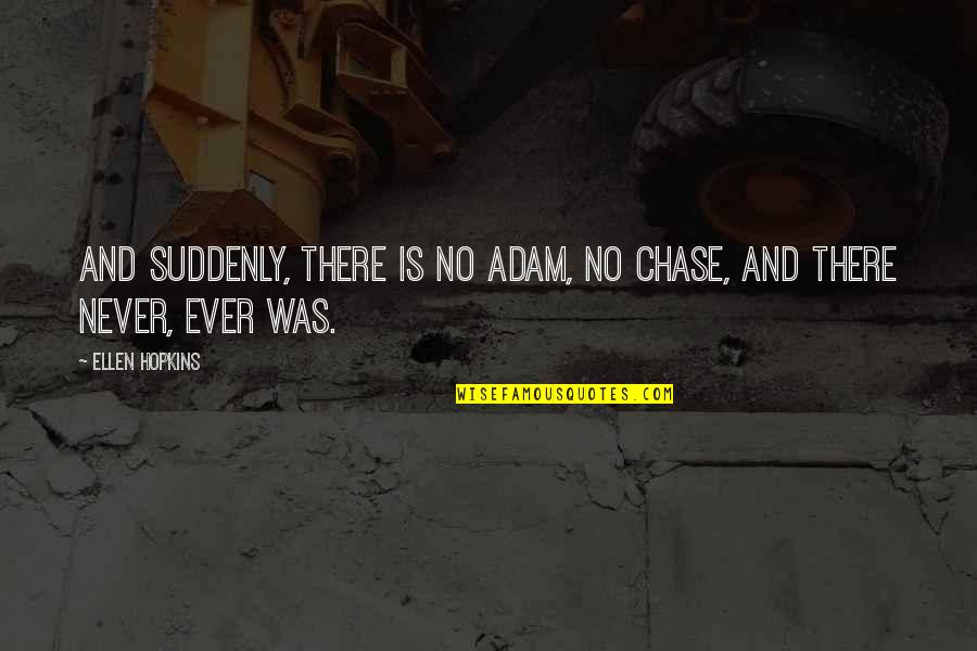 Short Native American Quotes By Ellen Hopkins: And suddenly, there is no Adam, no Chase,