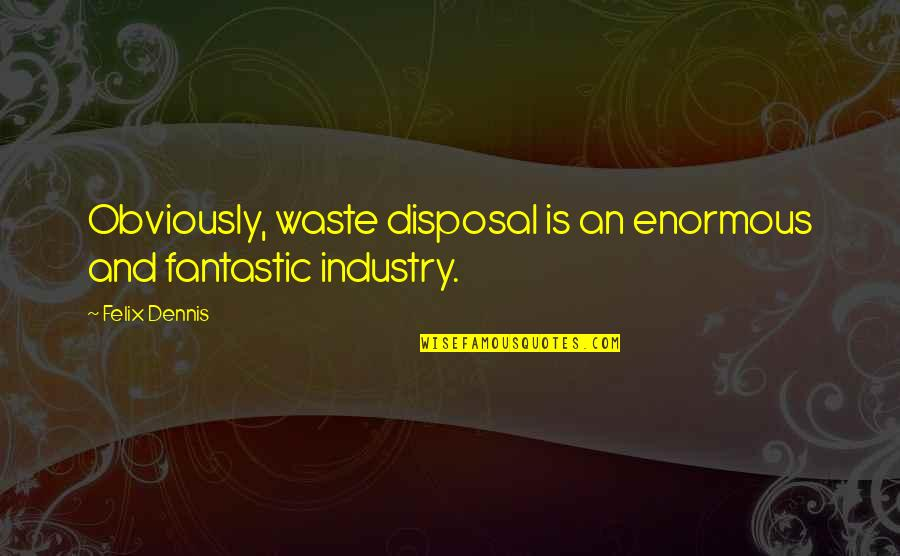 Short Native American Quotes By Felix Dennis: Obviously, waste disposal is an enormous and fantastic