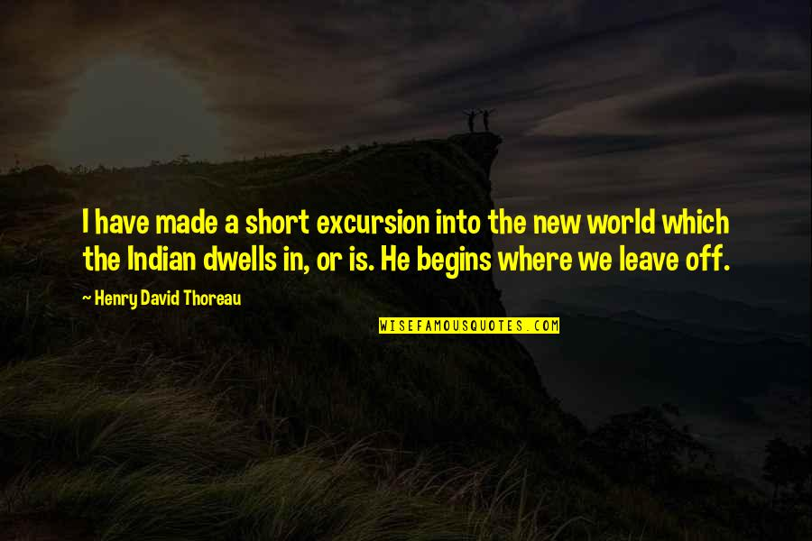 Short Native American Quotes By Henry David Thoreau: I have made a short excursion into the