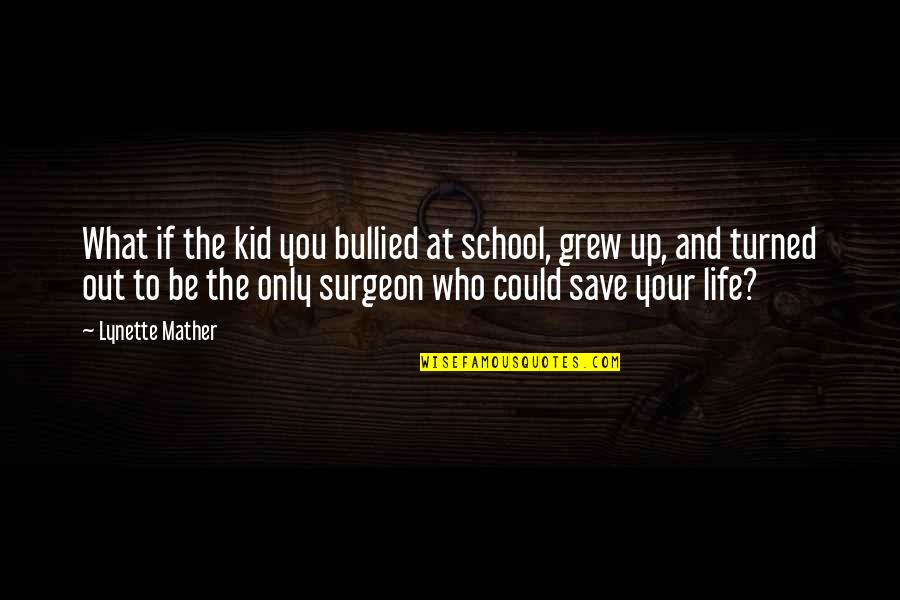 Short Native American Quotes By Lynette Mather: What if the kid you bullied at school,
