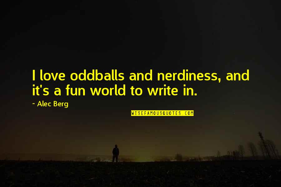 Short Ocean Quotes By Alec Berg: I love oddballs and nerdiness, and it's a