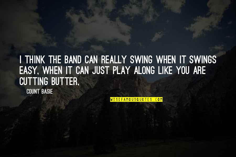 Short Ocean Quotes By Count Basie: I think the band can really swing when