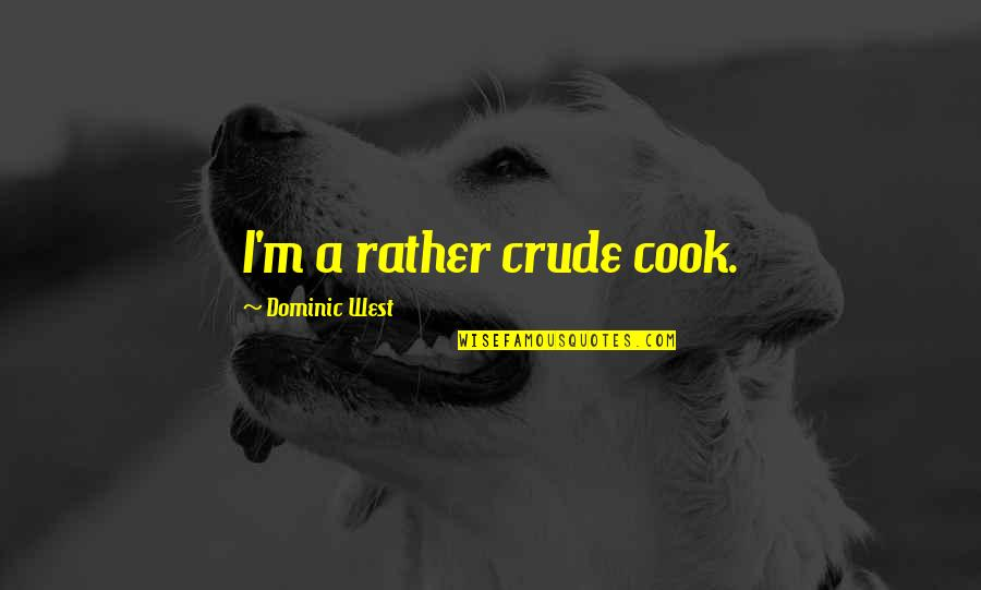 Short Ocean Quotes By Dominic West: I'm a rather crude cook.