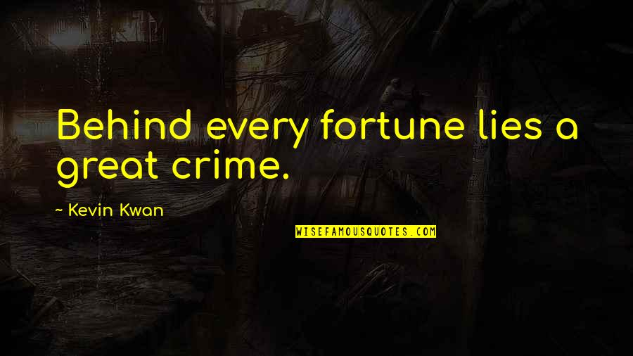 Short Ocean Quotes By Kevin Kwan: Behind every fortune lies a great crime.