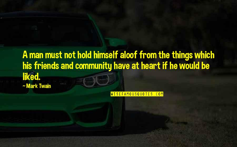 Short Ocean Quotes By Mark Twain: A man must not hold himself aloof from