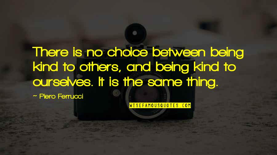 Short Ocean Quotes By Piero Ferrucci: There is no choice between being kind to