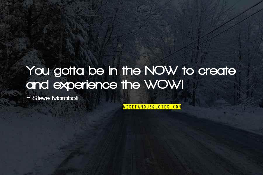 Short Ocean Quotes By Steve Maraboli: You gotta be in the NOW to create