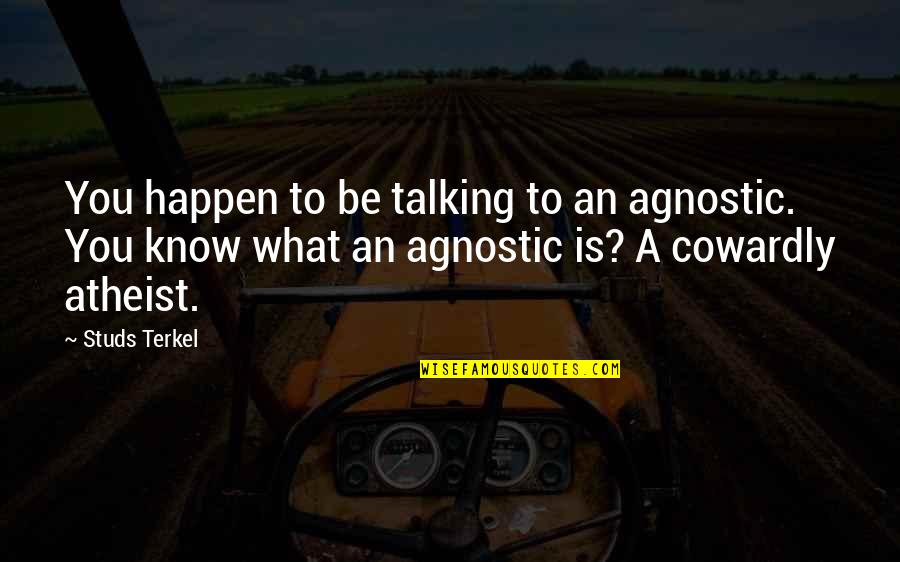 Short Ocean Quotes By Studs Terkel: You happen to be talking to an agnostic.