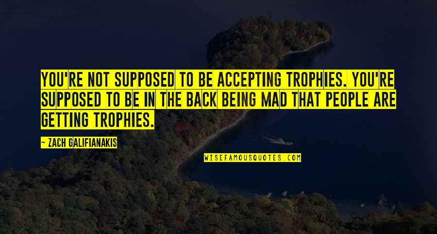 Short Ocean Quotes By Zach Galifianakis: You're not supposed to be accepting trophies. You're