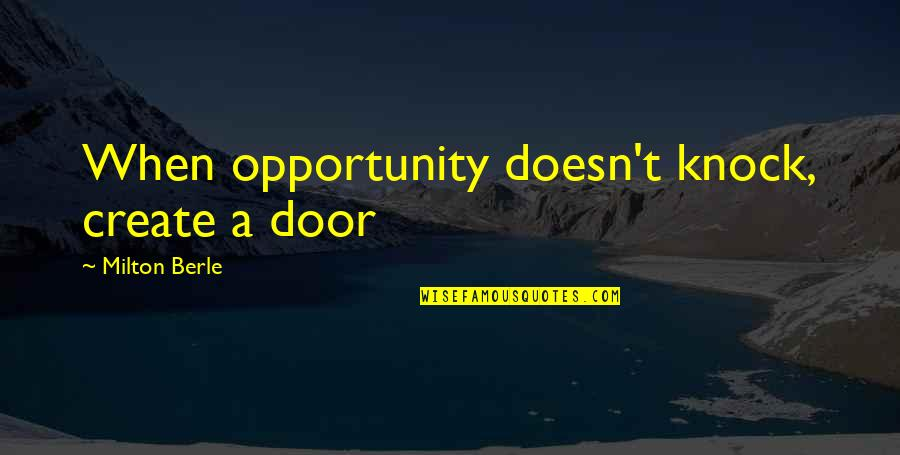 Short Omelette Quotes By Milton Berle: When opportunity doesn't knock, create a door