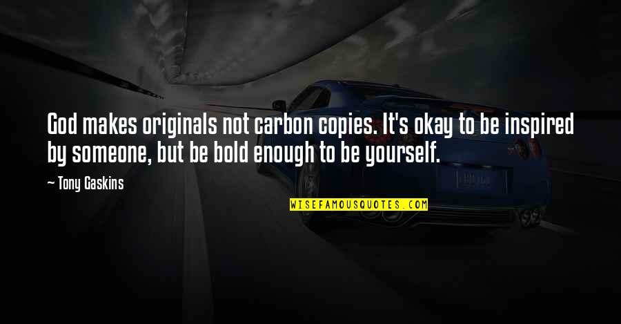 Short Omelette Quotes By Tony Gaskins: God makes originals not carbon copies. It's okay