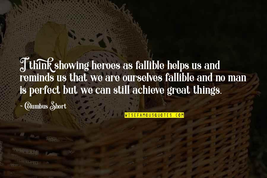 Short Ourselves Quotes By Columbus Short: I think showing heroes as fallible helps us