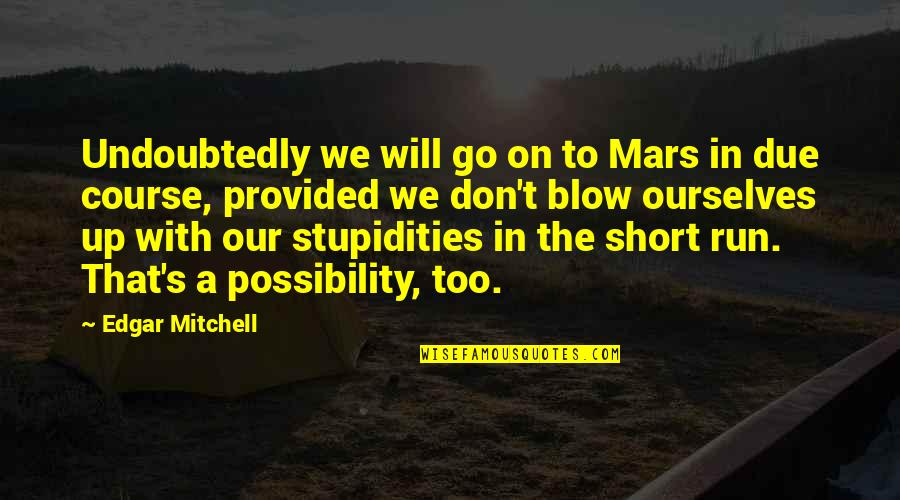 Short Ourselves Quotes By Edgar Mitchell: Undoubtedly we will go on to Mars in