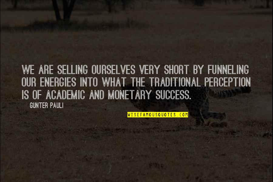 Short Ourselves Quotes By Gunter Pauli: We are selling ourselves very short by funneling