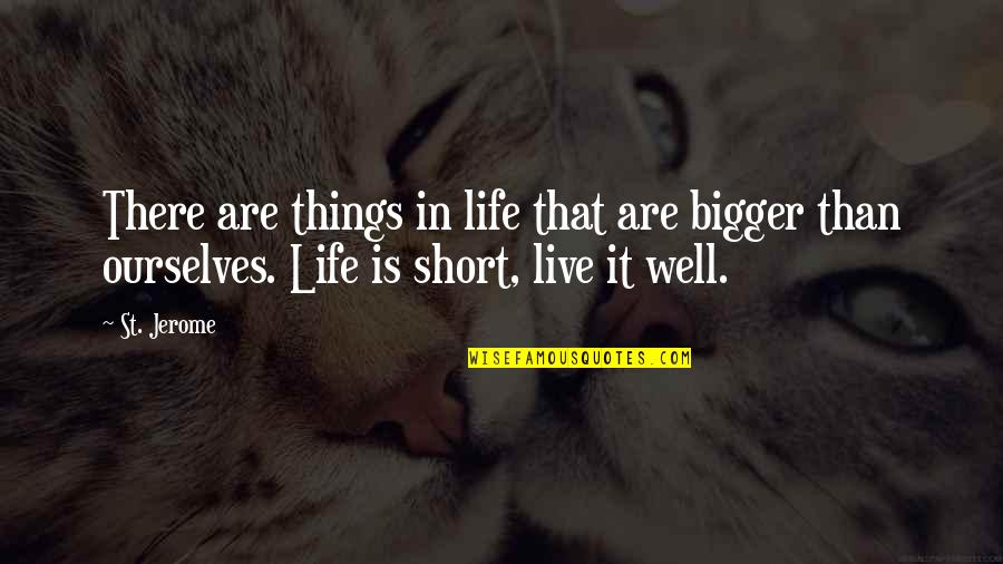 Short Ourselves Quotes By St. Jerome: There are things in life that are bigger