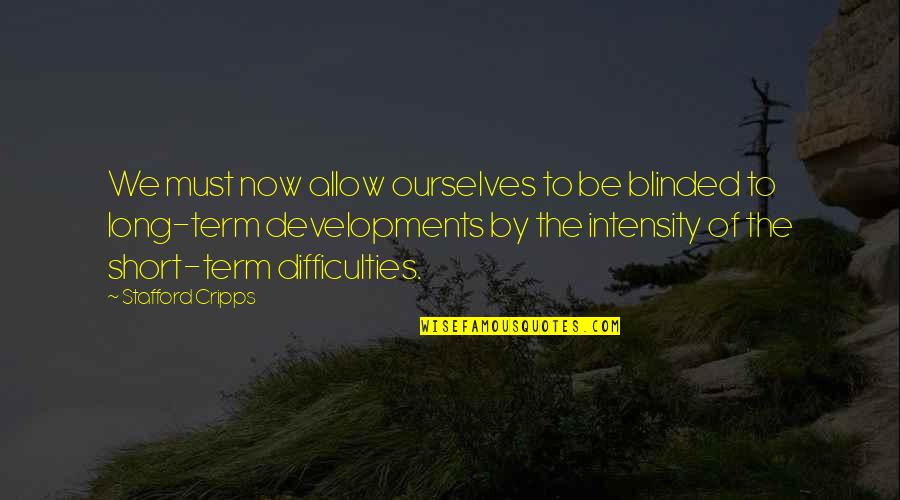 Short Ourselves Quotes By Stafford Cripps: We must now allow ourselves to be blinded